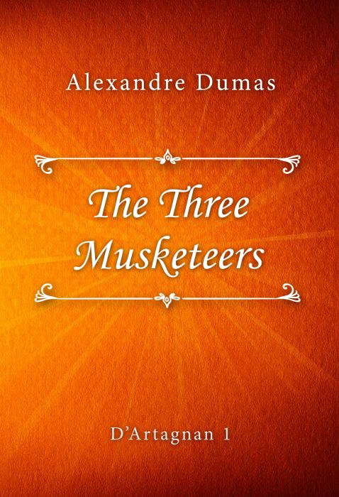 Alexandre Dumas: The Three Musketeers (D'Artagnan #1)