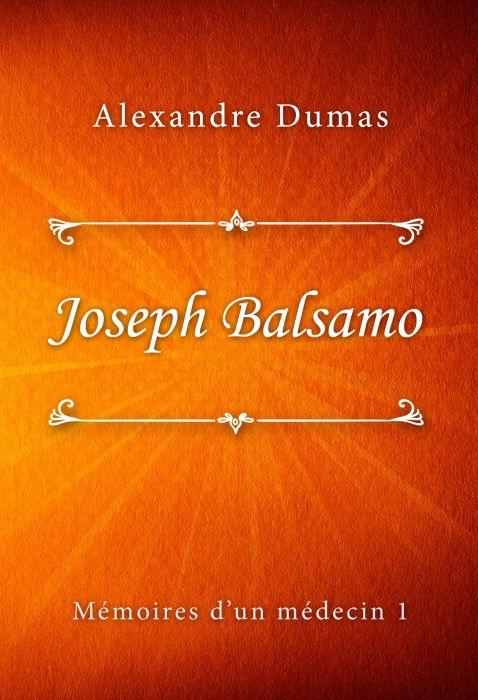 Alexandre Dumas: Joseph Balsamo (Mémoires d'un médecin #1)