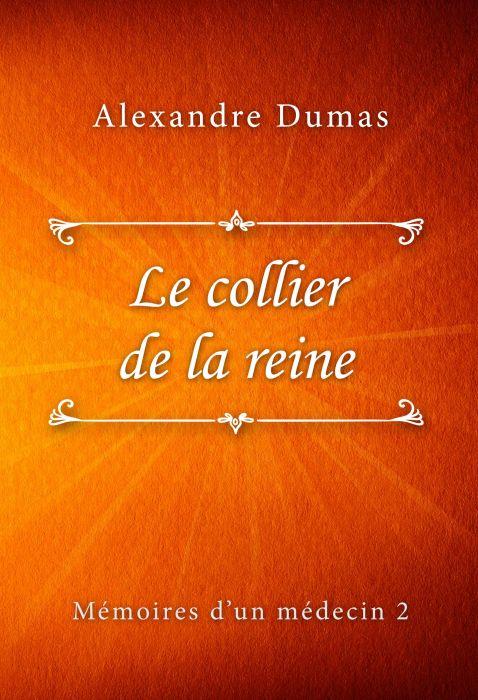 Alexandre Dumas: Le collier de la reine (Mémoires d'un médecin #2)