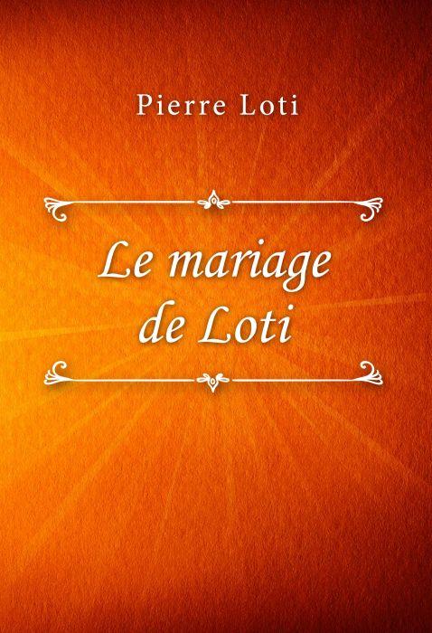 Pierre Loti: Le mariage de Loti
