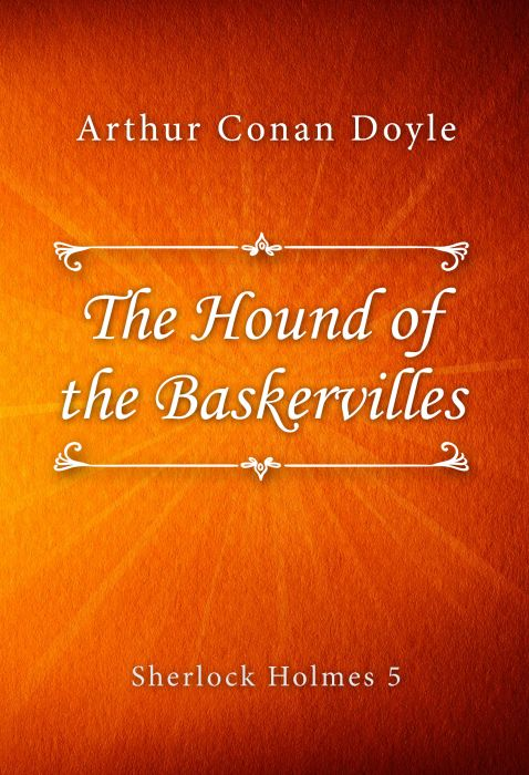 Arthur Conan Doyle: The Hound of the Baskervilles (Sherlock Holmes #5)