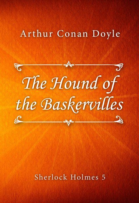 Arthur Conan Doyle: The Hound of the Baskervilles (Sherlock Holmes #5)