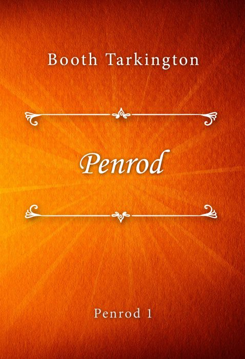 Booth Tarkington: Penrod (Penrod #1)