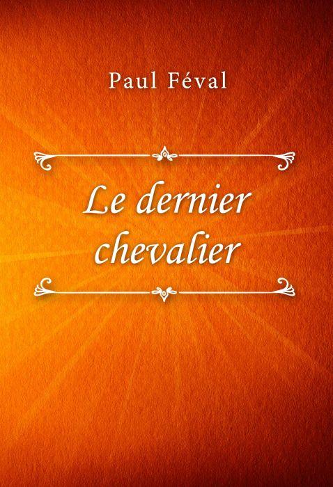 Paul Féval: Le dernier chevalier