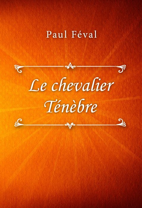 Paul Féval: Le chevalier Ténèbre