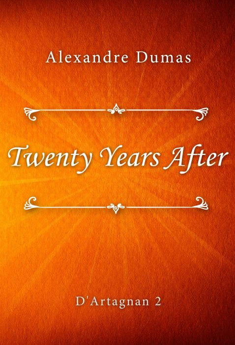 Alexandre Dumas: Twenty Years After (D'Artagnan #2)