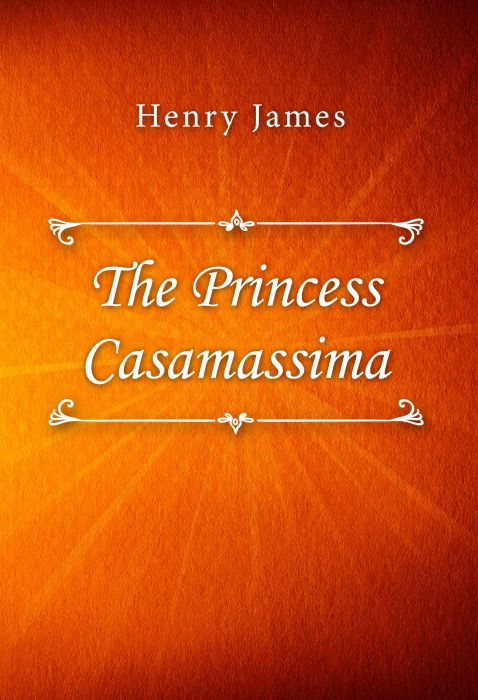 Henry James: The Princess Casamassima