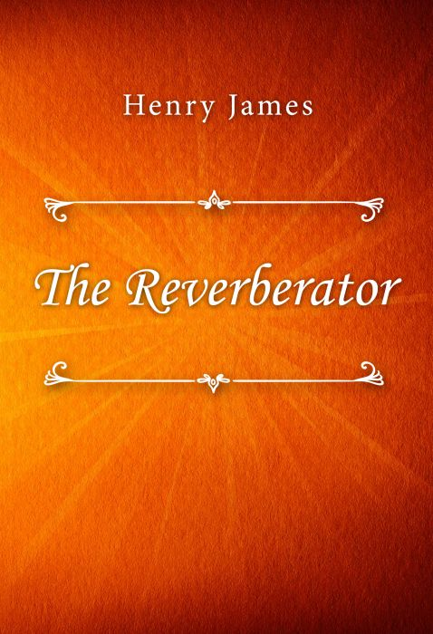 Henry James: The Reverberator