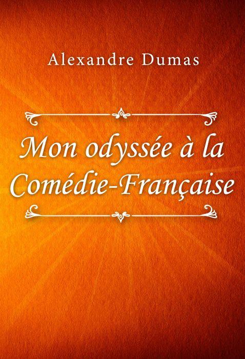 Alexandre Dumas: Mon odyssée à la Comédie-Française