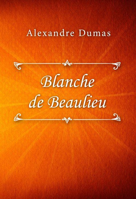 Alexandre Dumas: Blanche de Beaulieu