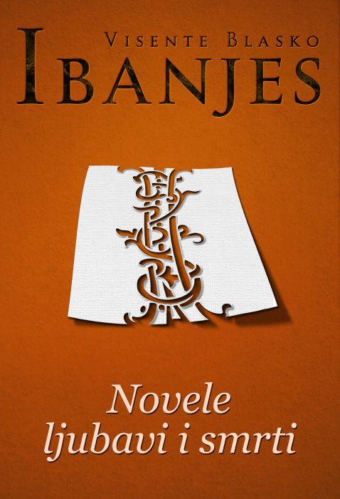 Visente Blasko Ibanjes: Novele ljubavi i smrti