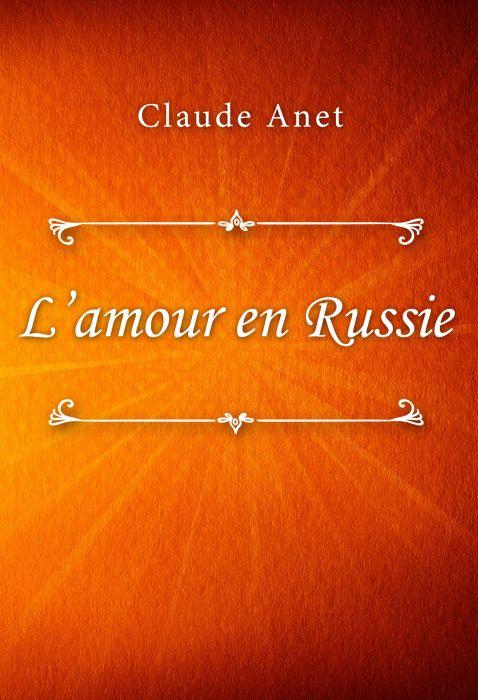 Claude Anet: L'amour en Russie