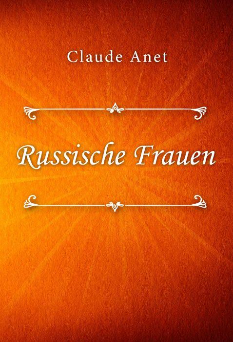 Claude Anet: Russische Frauen