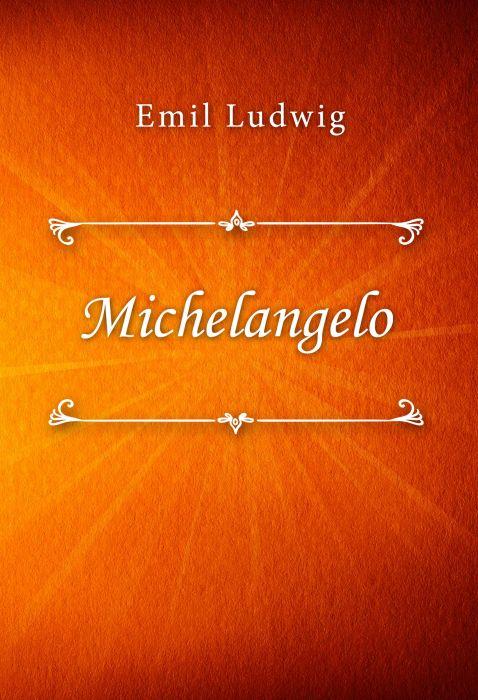 Emil Ludwig: Michelangelo