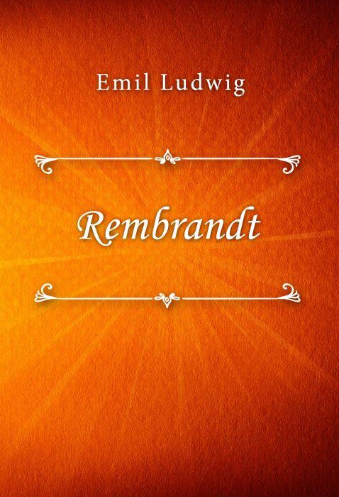 Emil Ludwig: Rembrandt