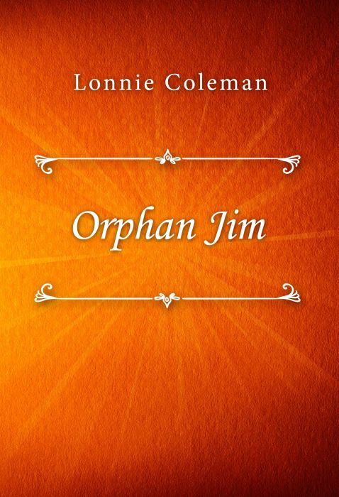 Lonnie Coleman: Orphan Jim