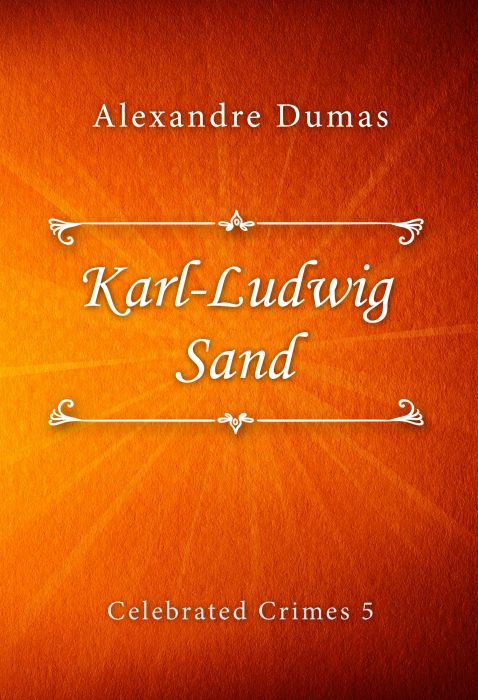 Alexandre Dumas: Karl-Ludwig Sand (Celebrated Crimes #5)