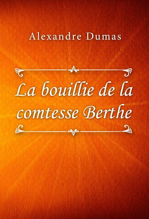 Alexandre Dumas: La bouillie de la comtesse Berthe