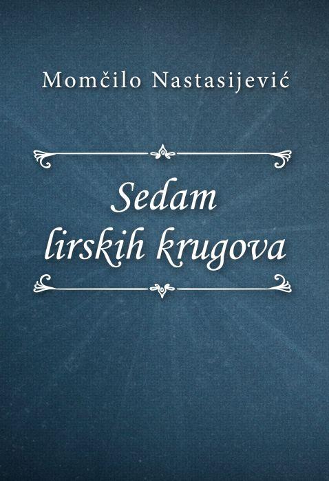 Momčilo Nastasijević: Sedam lirskih krugova