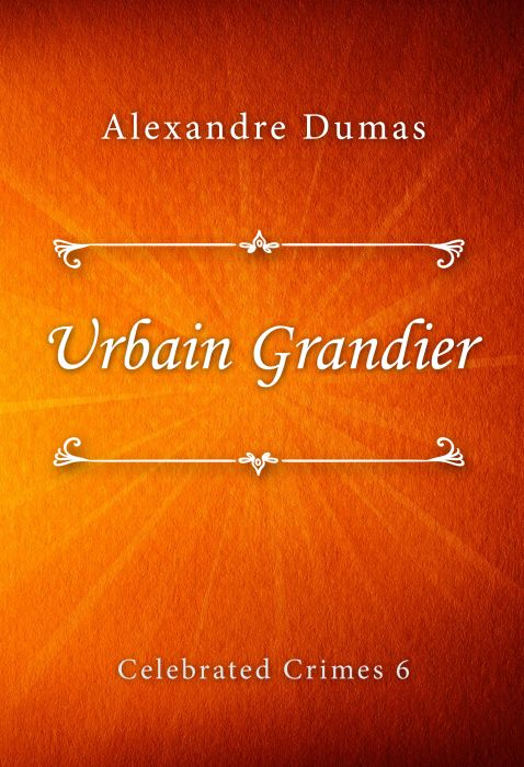 Alexandre Dumas: Urbain Grandier (Celebrated Crimes #6)