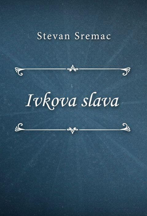 Stevan Sremac: Ivkova slava