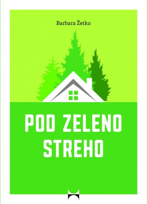 Barbara Žetko: Pod zeleno streho
