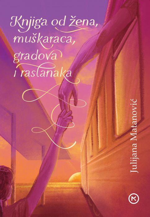 Julijana Matanović: Knjiga od žena, muškaraca, gradova i rastanaka