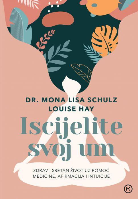 Dr. Mona Lisa Schulz, Louise Hay: Iscijelite svoj um