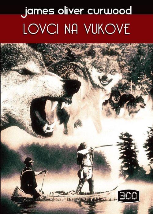 James Oliver Curwood: Lovci na vukove