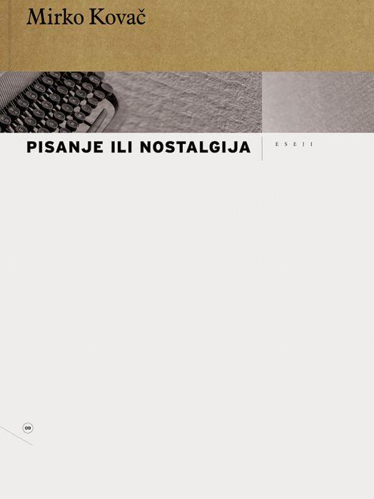 Mirko Kovač: Pisanje ili nostalgija