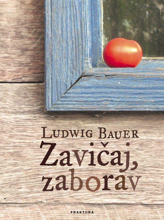 Ludwig Bauer: Zavičaj, zaborav