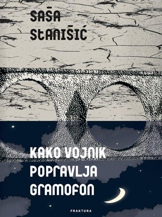 Saša Stanišić: Kako vojnik popravlja gramofon