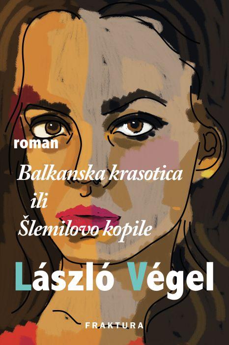 Lászlo Végel: Balkanska krasotica ili Šlemilovo kopile