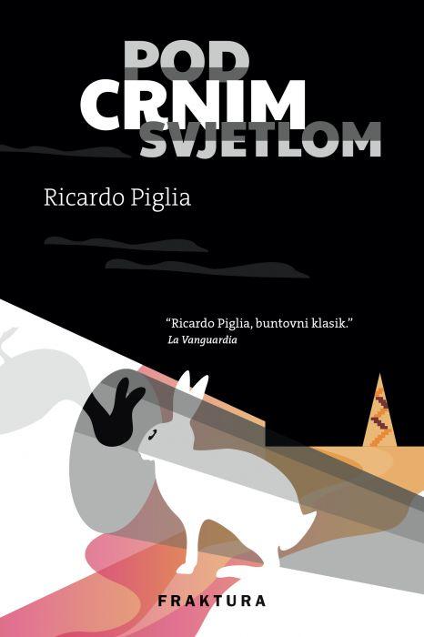 Ricardo Piglia: Pod crnim svjetlom