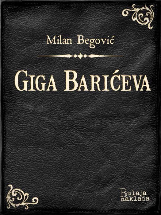 Milan Begović: Giga Barićeva