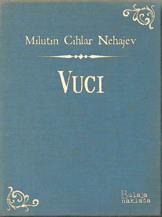 Milutin Cihlar Nehajev: Vuci