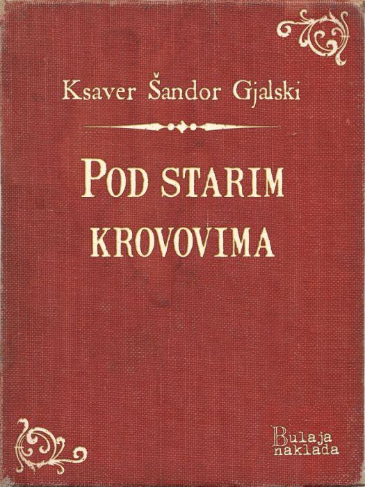 Ksaver Šandor Gjalski: Pod starim krovovima