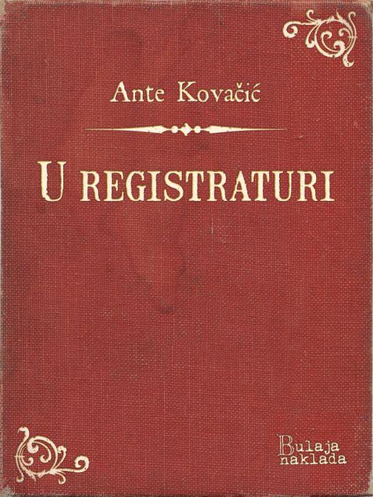 Ante Kovačić: U registraturi