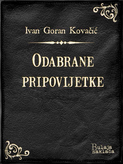 Ivan Goran Kovačić: Odabrane pripovijetke