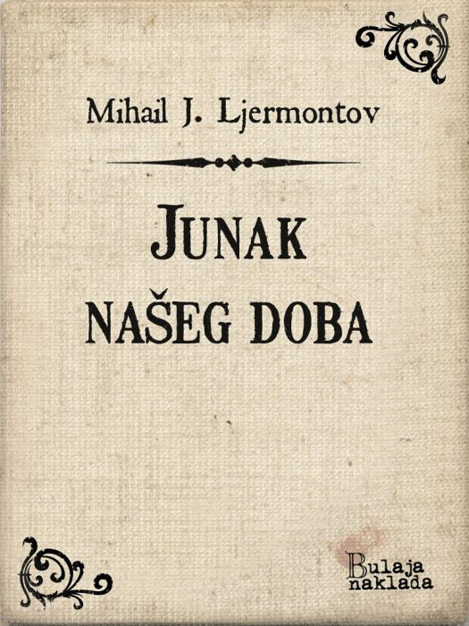Mihail Jurjevič Ljermontov: Junak našeg doba
