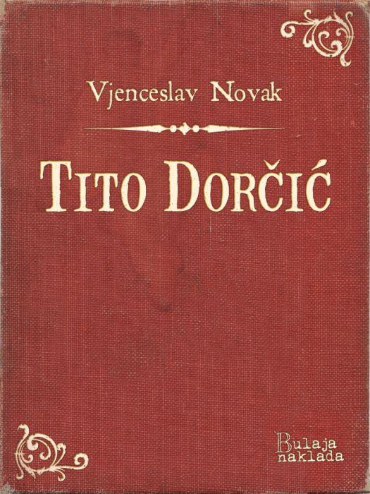 Vjenceslav Novak: Tito Dorčić