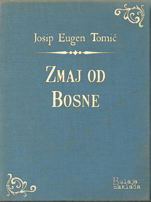 Josip Eugen Tomić: Zmaj od Bosne