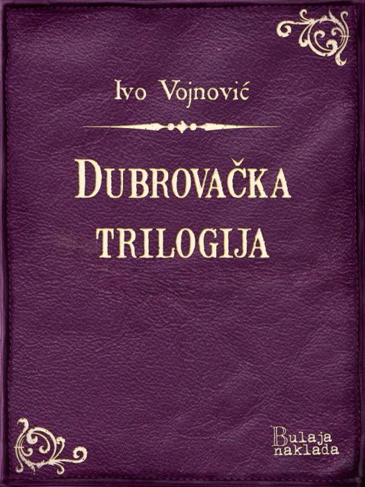 Ivo Vojnović: Dubrovačka trilogija