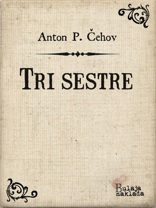 Anton Pavlovič Čehov: Tri sestre