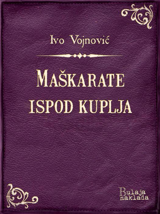 Ivo Vojnović: Maškarate ispod kuplja