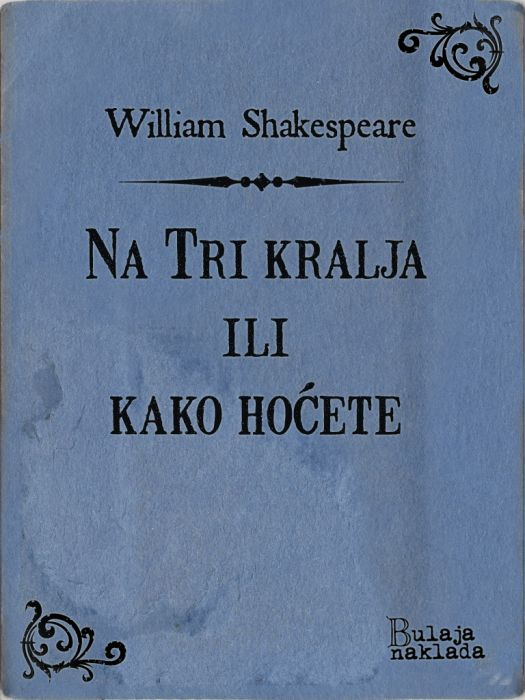 William Shakespeare: Na Tri kralja ili kako hoćete