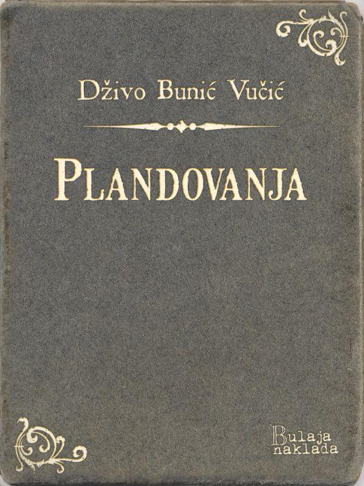 Dživo Bunić Vučić: Plandovanja