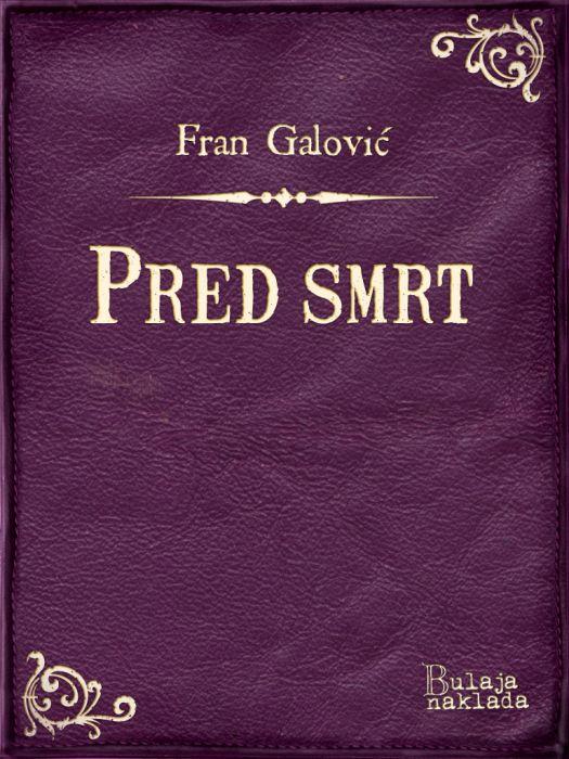 Fran Galović: Pred smrt