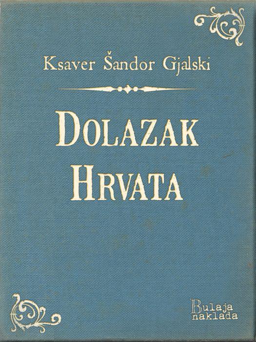 Ksaver Šandor Gjalski: Dolazak Hrvata