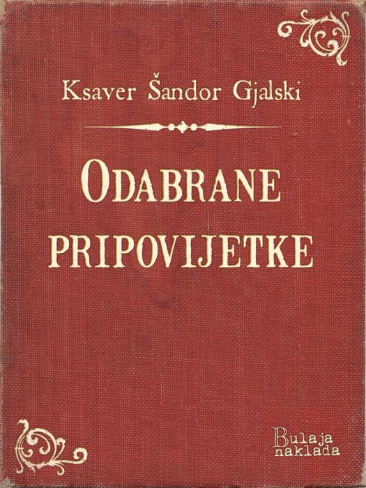 Ksaver Šandor Gjalski: Odabrane pripovijetke